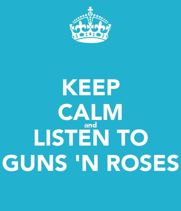 KEEP CALM and LISTEN TO GUNS 'N ROSES