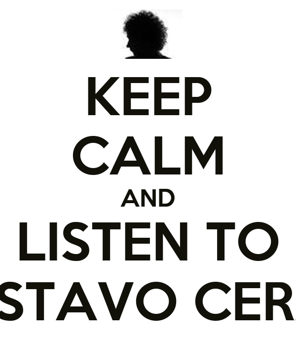 KEEP CALM AND LISTEN TO GUSTAVO CERATI