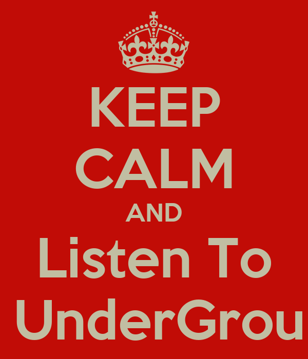 KEEP CALM AND Listen To Guys UnderGround :D