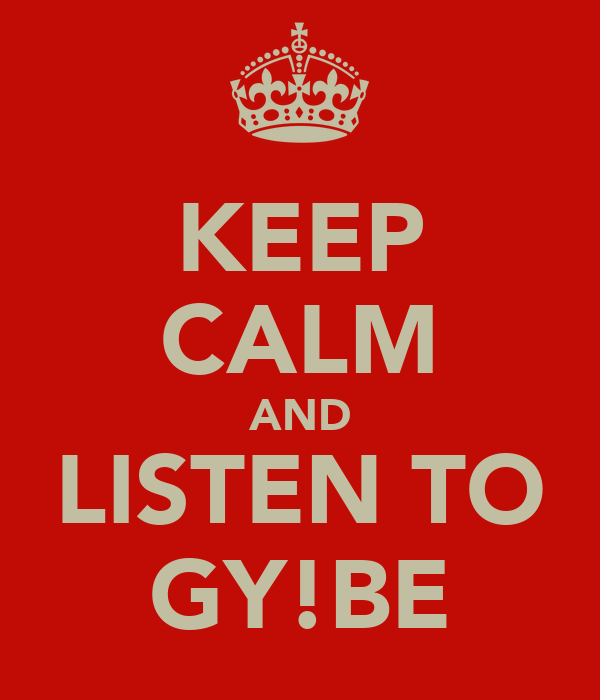 KEEP CALM AND LISTEN TO GY!BE