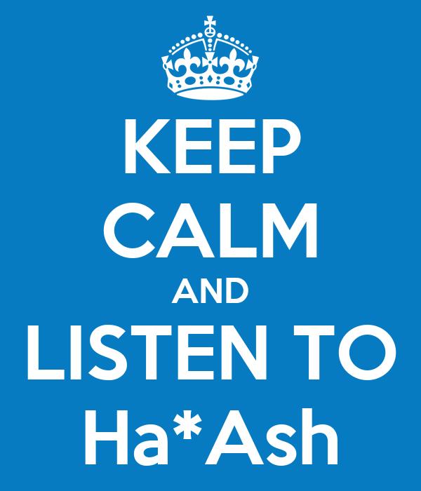 KEEP CALM AND LISTEN TO Ha*Ash