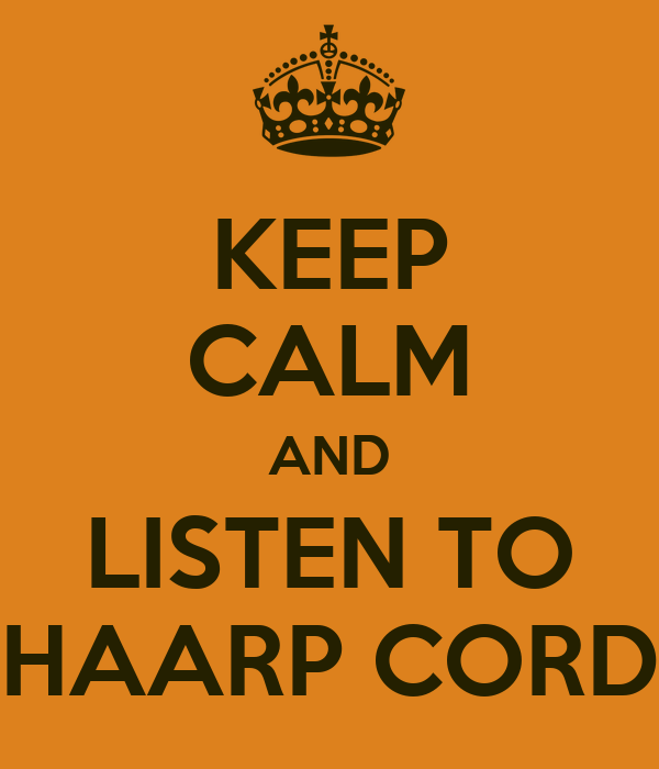 KEEP CALM AND LISTEN TO HAARP CORD