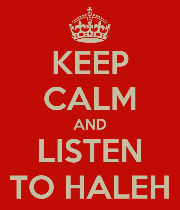 KEEP CALM AND LISTEN TO HALEH