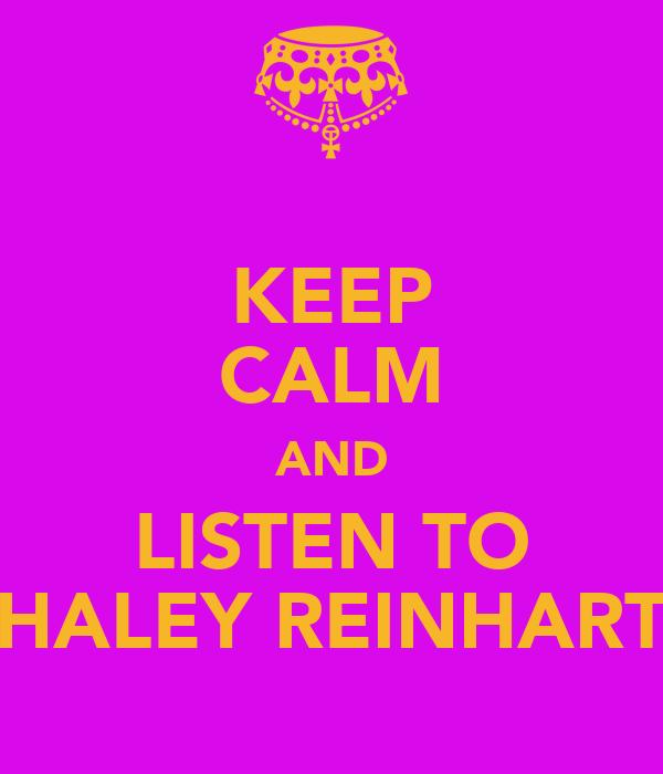 KEEP CALM AND LISTEN TO HALEY REINHART