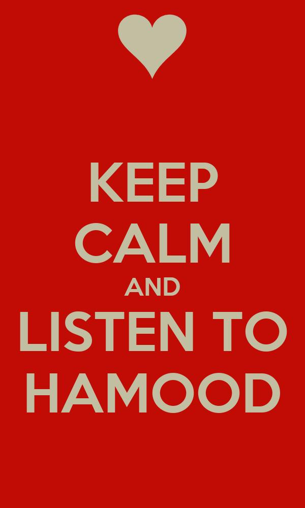 KEEP CALM AND LISTEN TO HAMOOD