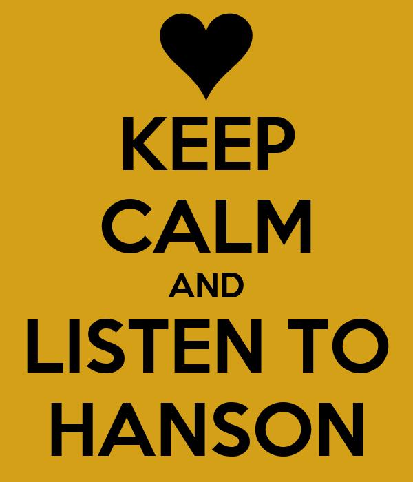 KEEP CALM AND LISTEN TO HANSON