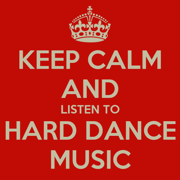 KEEP CALM AND LISTEN TO HARD DANCE MUSIC