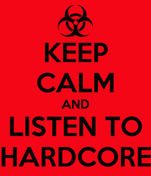 KEEP CALM AND LISTEN TO HARDCORE