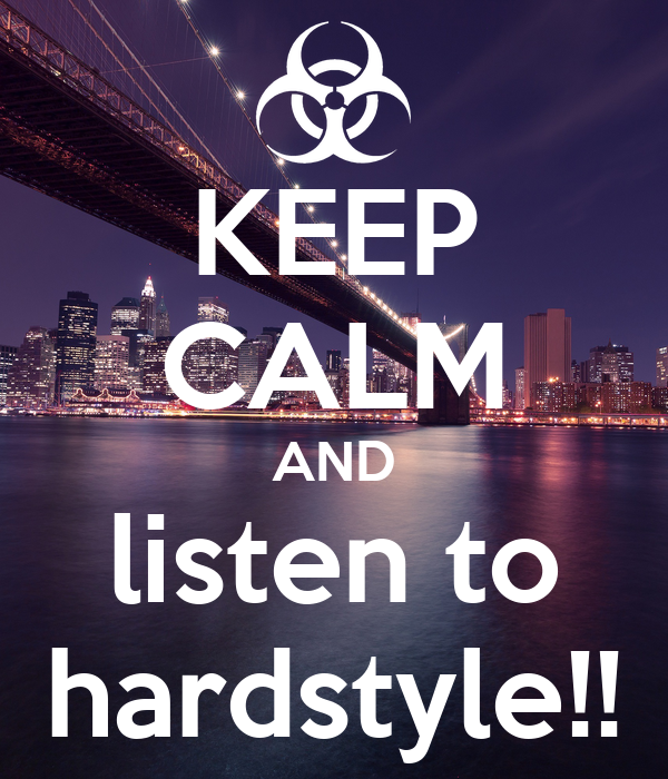 KEEP CALM AND listen to hardstyle!!