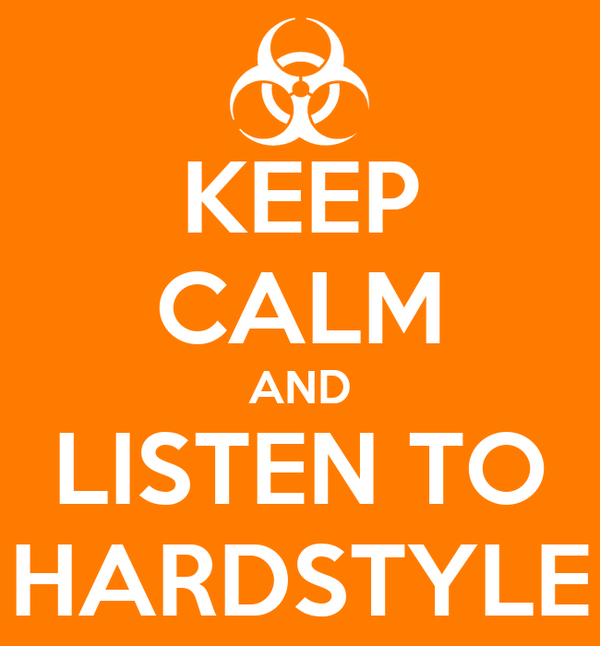 KEEP CALM AND LISTEN TO HARDSTYLE