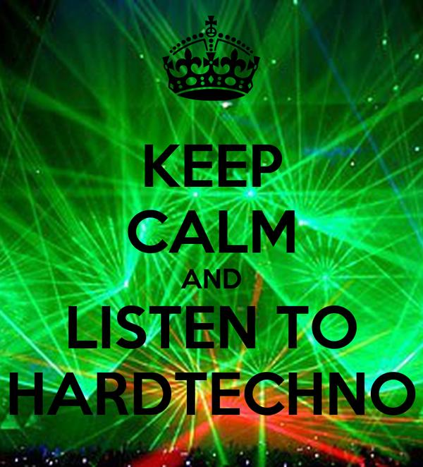 KEEP CALM AND LISTEN TO HARDTECHNO