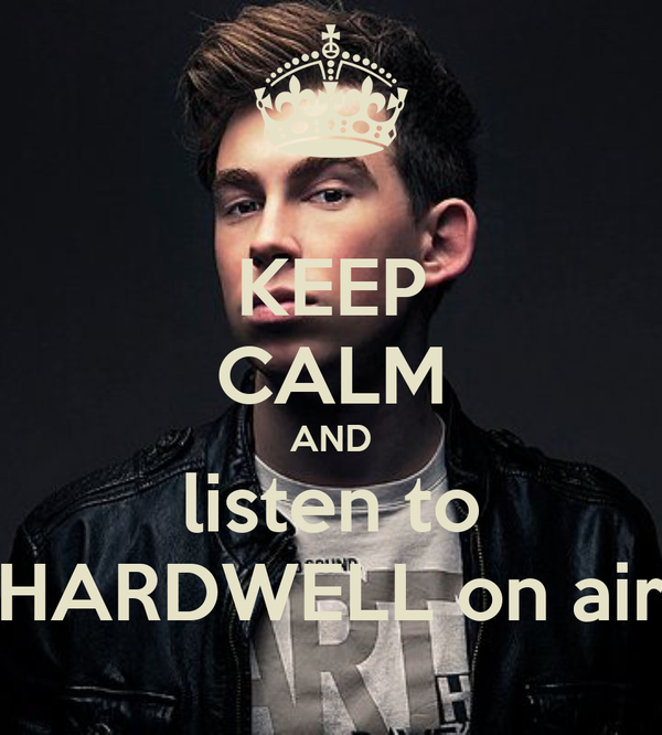 KEEP CALM AND listen to HARDWELL on air