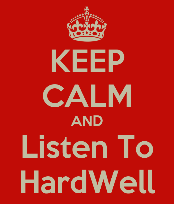 KEEP CALM AND Listen To HardWell