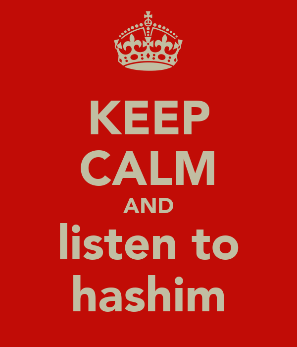 KEEP CALM AND listen to hashim