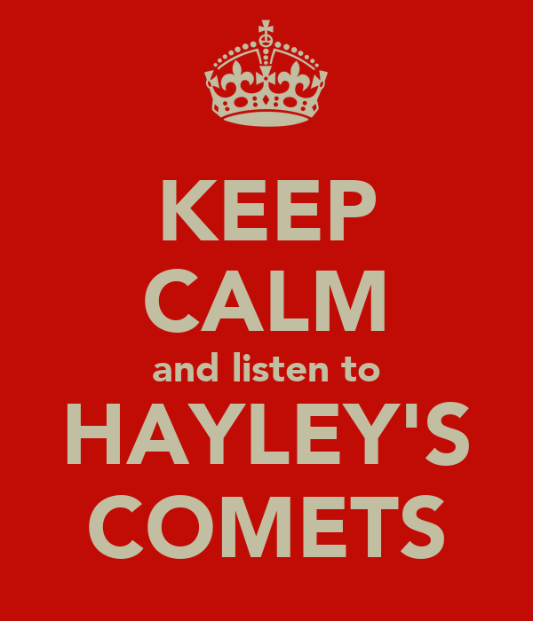 KEEP CALM and listen to HAYLEY'S COMETS