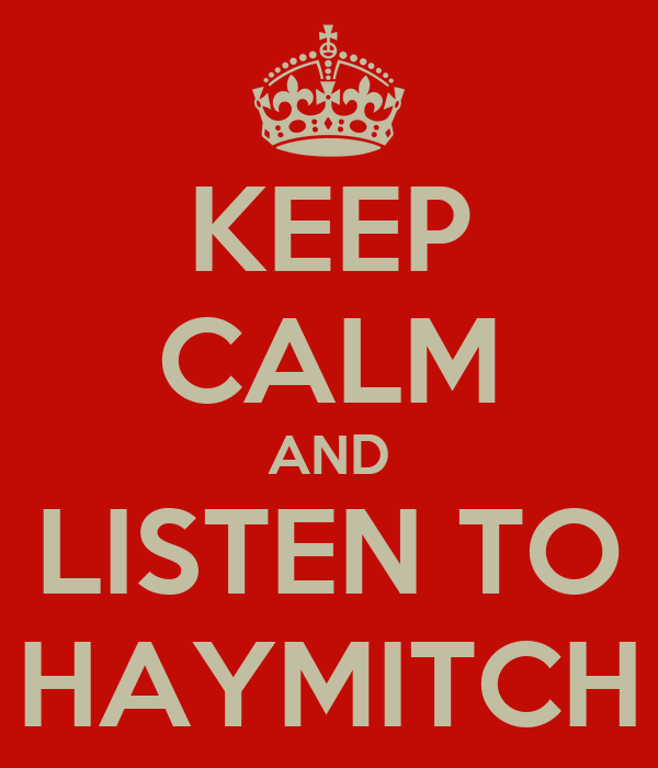 KEEP CALM AND LISTEN TO HAYMITCH