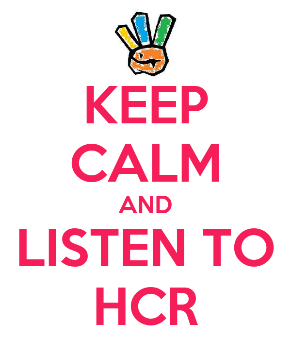 KEEP CALM AND LISTEN TO HCR