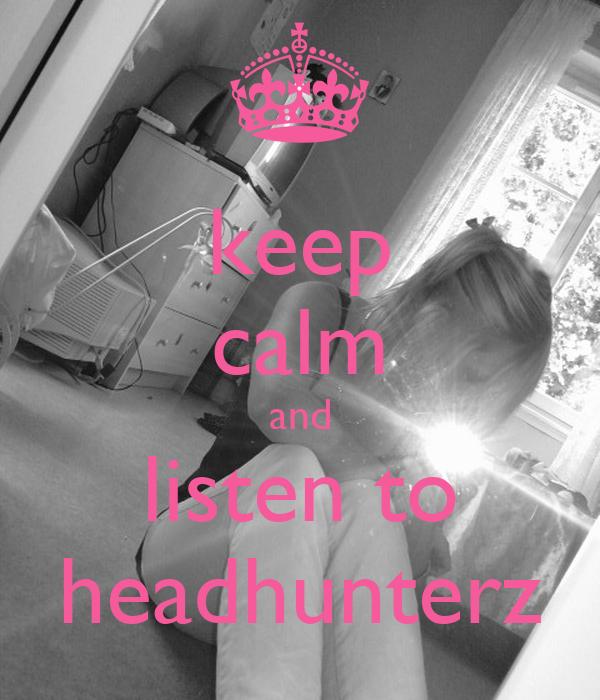 keep calm and listen to headhunterz
