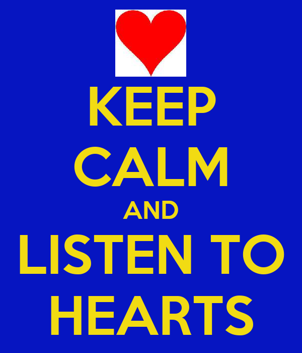 KEEP CALM AND LISTEN TO HEARTS