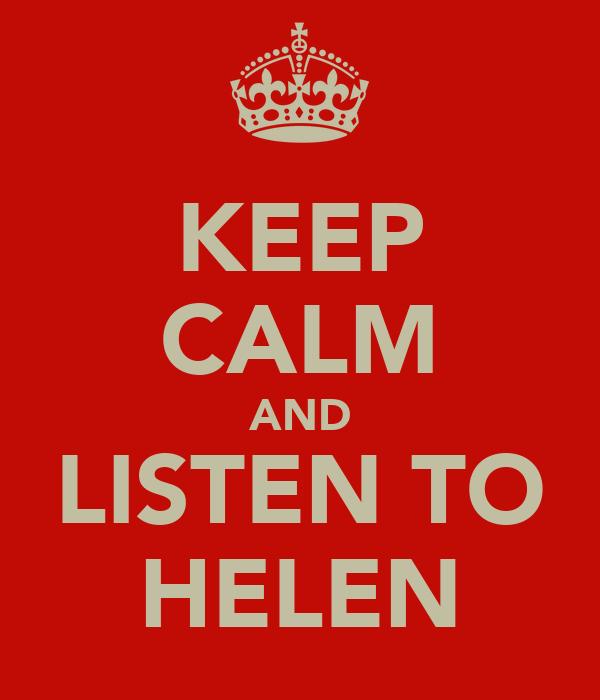 KEEP CALM AND LISTEN TO HELEN