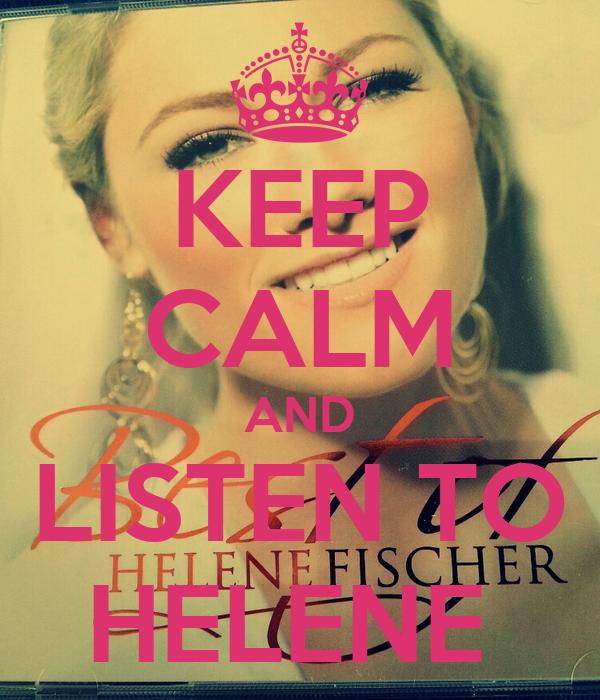 KEEP CALM AND LISTEN TO HELENE