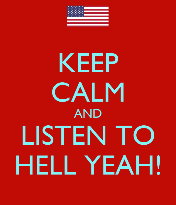 KEEP CALM AND LISTEN TO HELL YEAH!