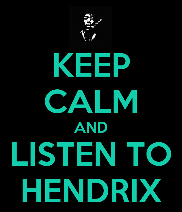 KEEP CALM AND LISTEN TO HENDRIX