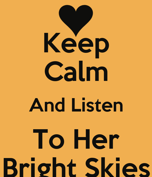Keep Calm And Listen To Her Bright Skies