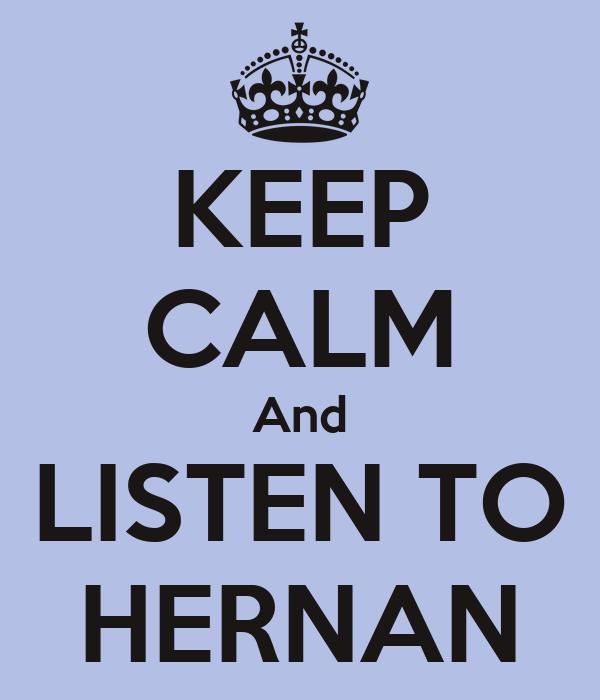 KEEP CALM And LISTEN TO HERNAN