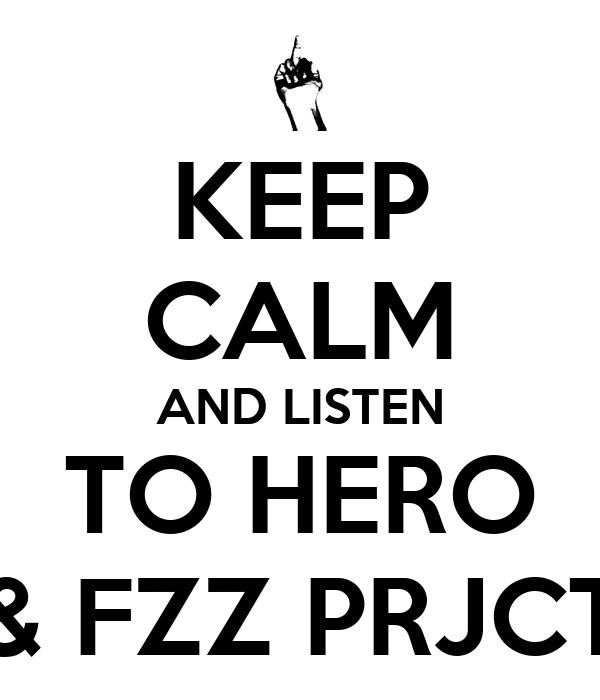 KEEP CALM AND LISTEN TO HERO & FZZ PRJCT
