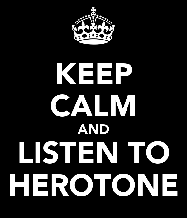 KEEP CALM AND LISTEN TO HEROTONE