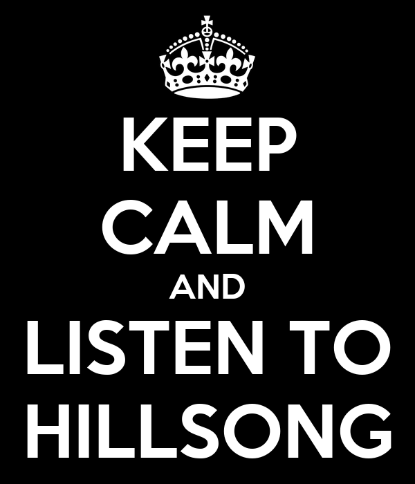 KEEP CALM AND LISTEN TO HILLSONG