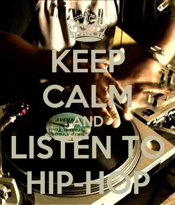KEEP CALM AND LISTEN TO HIP-HOP