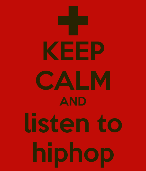 KEEP CALM AND listen to hiphop