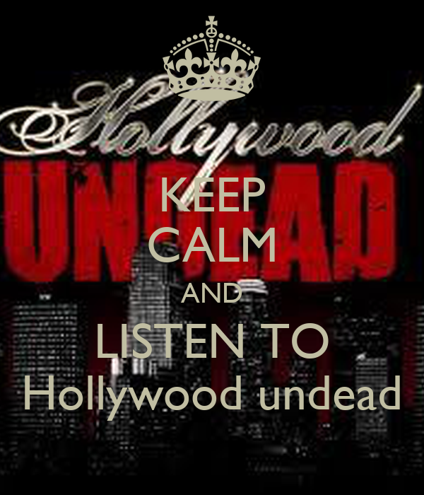 KEEP CALM AND LISTEN TO Hollywood undead