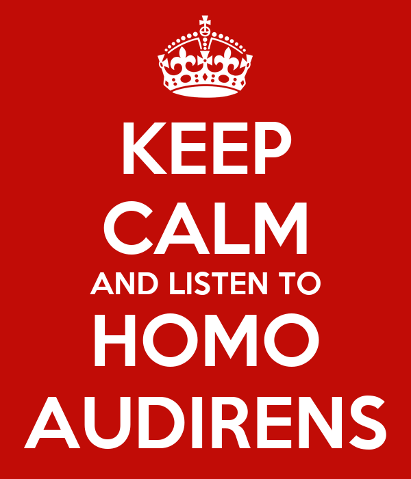 KEEP CALM AND LISTEN TO HOMO AUDIRENS