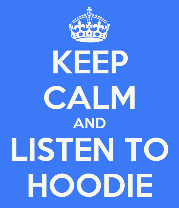 KEEP CALM AND LISTEN TO HOODIE