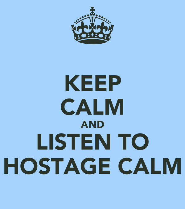 KEEP CALM AND LISTEN TO HOSTAGE CALM