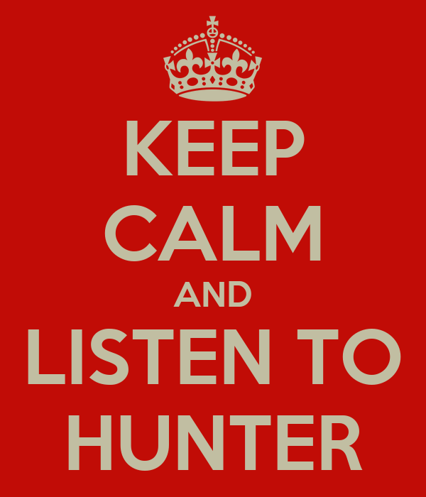 KEEP CALM AND LISTEN TO HUNTER