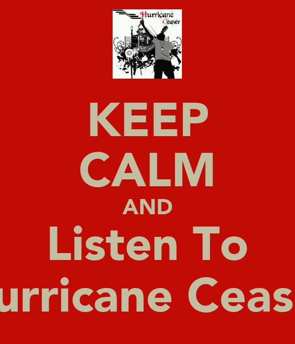 KEEP CALM AND Listen To Hurricane Ceasar