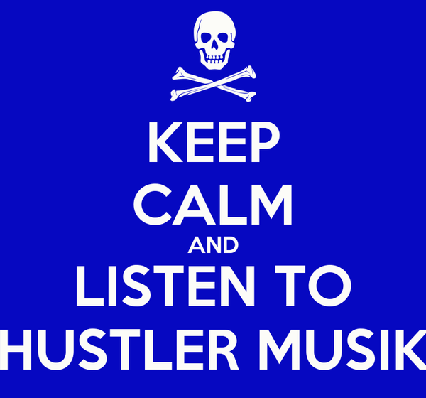 KEEP CALM AND LISTEN TO HUSTLER MUSIK