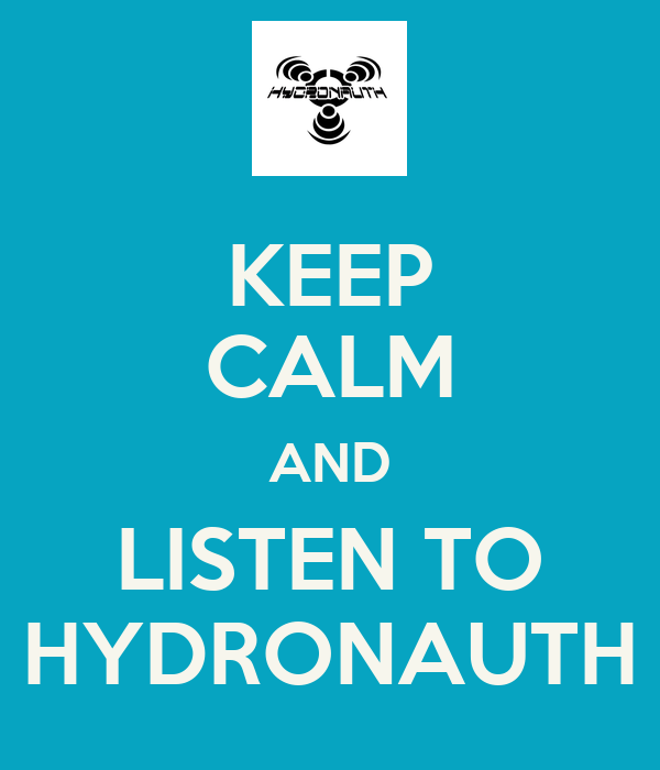 KEEP CALM AND LISTEN TO HYDRONAUTH
