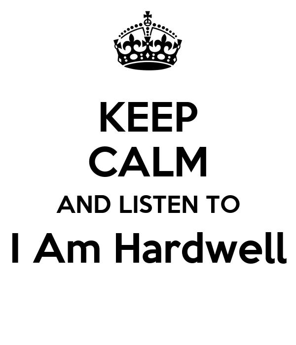 KEEP CALM AND LISTEN TO I Am Hardwell