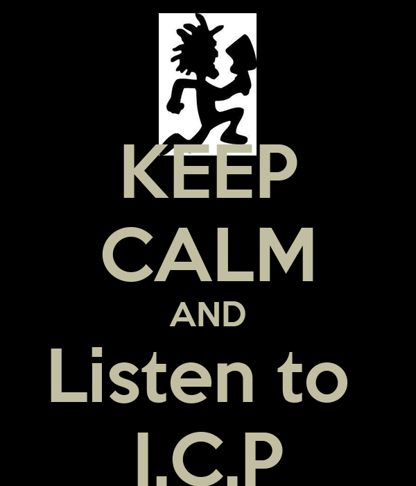 KEEP CALM AND Listen to  I.C.P
