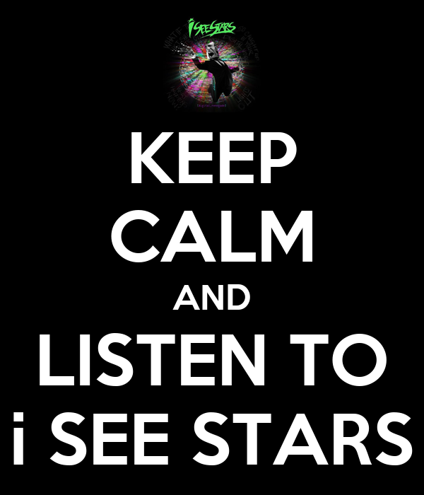 KEEP CALM AND LISTEN TO i SEE STARS
