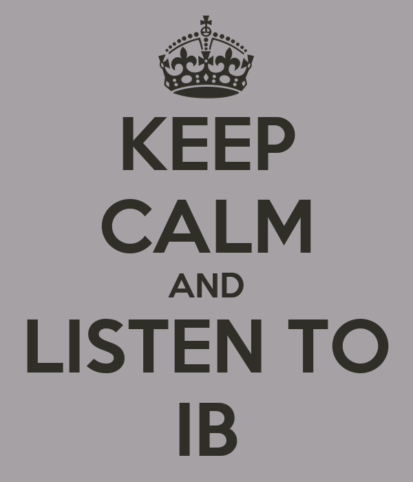 KEEP CALM AND LISTEN TO IB