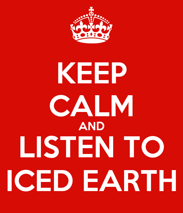 KEEP CALM AND LISTEN TO ICED EARTH