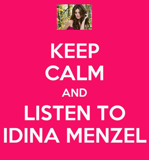 KEEP CALM AND LISTEN TO IDINA MENZEL