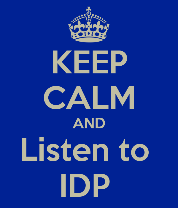 KEEP CALM AND Listen to  IDP
