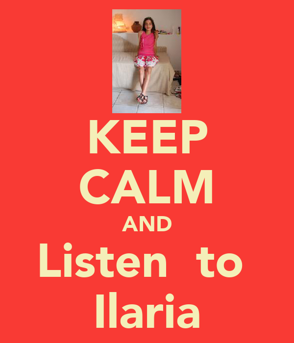 KEEP CALM AND Listen  to  Ilaria
